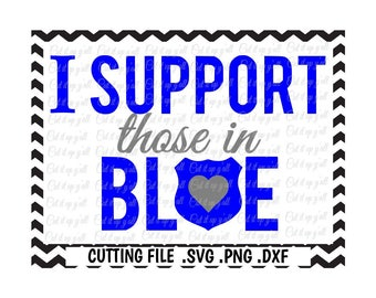 Back the Blue Svg, I support those in Blue, Blue Lives Matter, Police Support,Svg-Dxf-Fcm-Png Cutting File For Cricut and Silhouette Cameo