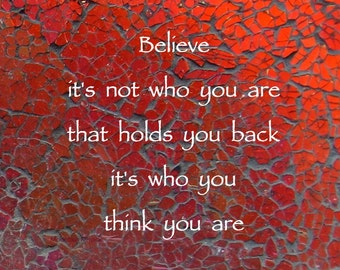 """Believe, It's not who you are that holds you back, It's who you think you are"""" Quote on Original Photo with Envelope ready to Frame or Send"""