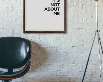 It's Not About Me PRINT w/ HANDCRAFTED Custom Frame