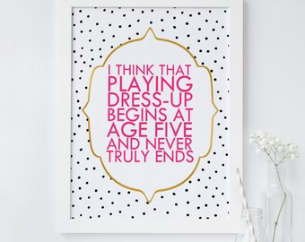Printable wall art, Pink, Polka dots, Chic print, Gold, black, Kate spade quote sign, Shower printable, nursery print, playing dress up