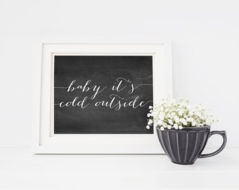 PRINTABLE Art Baby It's Cold Outside Print, 16x20 8x10 Baby Its Sign Chalkboard Black White Winter Christmas Quote Wall Art Poster Digital