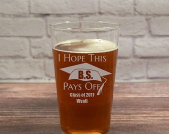 Graduation Beer Glass, Graduation Glasses, Graduation Pint Glass, Graduation Gift, Funny Graduation, I Hope this BS Pays Off, College Glass