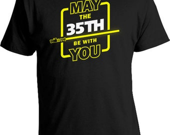 Funny Birthday TShirt 35th Birthday T Shirt Nerd Gifts For Him Movie Fan Custom Age B Day May The 35th Be With You Mens Ladies Tee DAT-1028