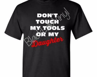 Don't Touch Tools Daughter T-shirt Gift for Dad Father's Day