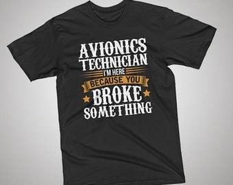 Avionics Technician Here Because You Broke Something T-Shirt