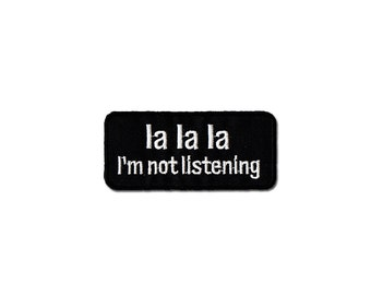 la la la I'm not listening Embroidered Iron Patch, Iron on Applique