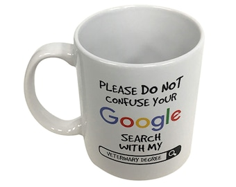 Please Do Not Confuse Your Google Search With My Veterinary Degree Mug Coffee Cup Veterinarian Vet Office School Funny Humor Tea Gift 11 oz