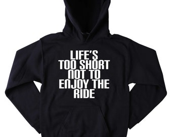 Life Quote Sweatshirt Life Is Too Short Not To Enjoy The Ride Slogan Inspirational Motivational Tumblr Clothing