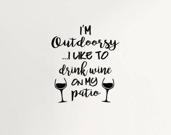 Outdoorsy Wine Quotes | Patio Wall Decal | Quote Decor | Wine Wall Decal | Quote Decal | Quote Wall Decal | Wall Quotes