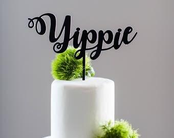 Yippie Cake Topper   Birthday Cake Topper   Anniversary   Baby Shower   New Job