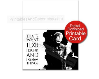Game of Thrones Card Digital Download I Drink and I Know Things Tyrion Card 5x7 Funny Card