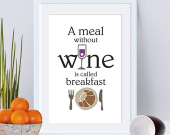 A meal without wine is called breakfast, kitchen wall art, foodie wall art, food print, printable food, printable food art, digital food