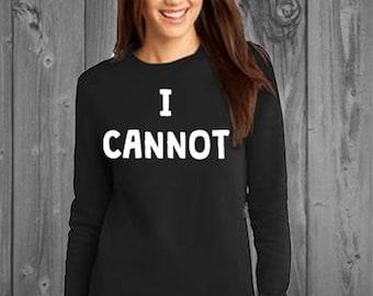 I Cannot Sweatshirt-Unisex sweatshirt, I Can't Even, I Cannot funny shirt