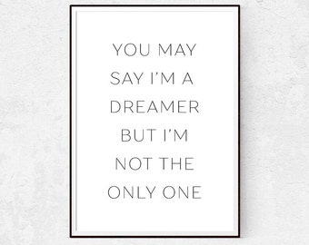 You May Say I'm A Dreamer, John Lennon Print, The Beatles, Inspirational Quote, Music Poster, Typography Wall Art, Instant Download, Decor.