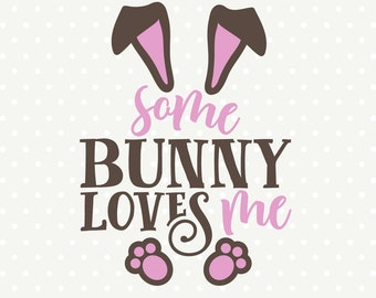 Easter SVG file, Easter Bunny SVG, Some Bunny Loves Me, Easter Shirt svg, Easter cut file, Commercial use file, Cuttable svg file