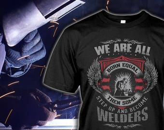 Welders Shirt - Welders Hoodie - Welders Gift for Men - Funny Birthday Gift for Dad & Husband - Sizes up to 5XL!