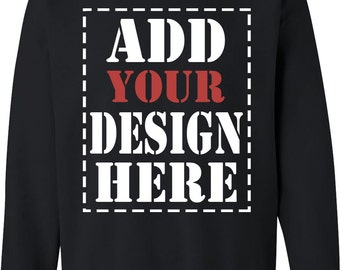 Design Your Own Customized Sweatshirt - Add your Picture Photo Image Text Print - Personalized High Quality Sweatshirt