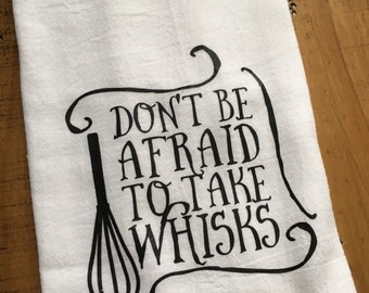 Funny Kitchen Towel - Hostess Housewarming Gift - Don't be afraid to take whisks - Gift for Baker - Gift for Chef - for Her