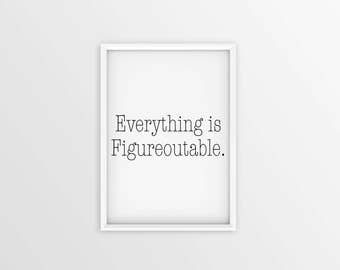 Everything Is Figureoutable Wall Art, Home Decor, Office Decor, Inspirational Motivational Quote, Print.