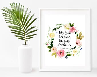 Scripture Print, We Love Because He First Loved Us, Bible Verse, 1 John 4:19, Printable Art, Instant Download,  Wall Decor