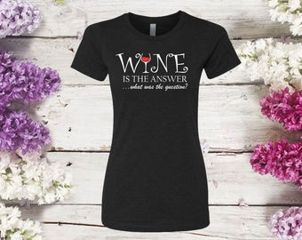 Wine Is The Answer Shirt, Gift For Mom Best Friend Sister Daughter Wife Girlfriend Birthday, Ladies Fitted Tshirt, Wine Lover, Mother Gift