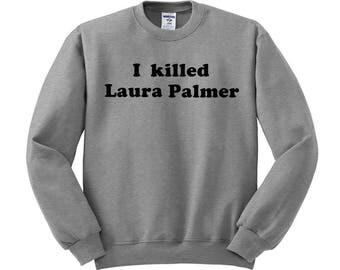 I Killed Laura Palmer Crewneck Sweatshirt, peaks shirt, twin shirt, peaks gift, trendy shirt, tv shirt, tv shirts, funny shirt, tumblr shirt