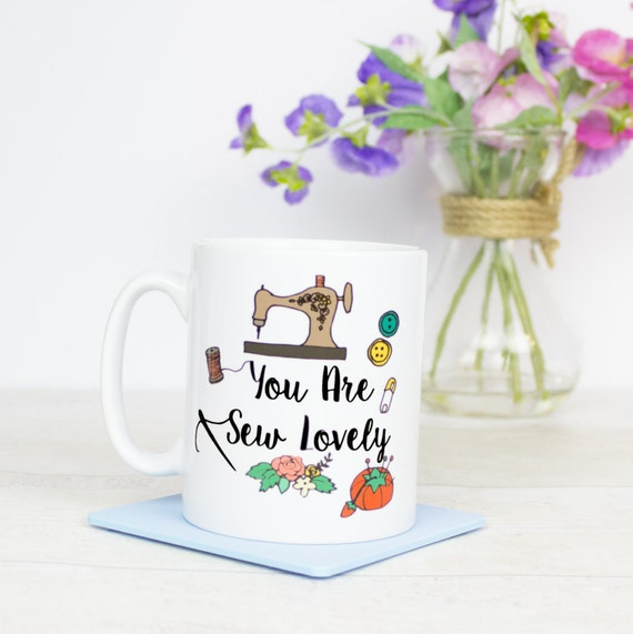 You are sew lovely mug. perfect sewing gift