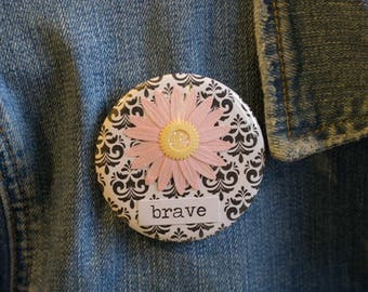 "Cheapie button! ""Brave"" 2.25"" Button With Pink Daisy!"