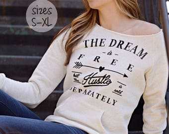 hustle shirt, off the shoulder sweatshirt, off the shoulder top, hustle sweatshirt, the dream is free but the hustle is sold separately,