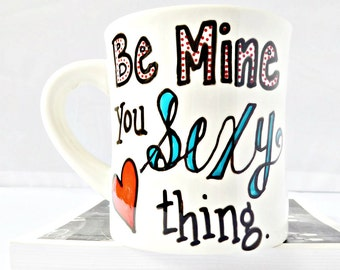 Be Mine mug, Valentines Day, coffee mug, tea cup, husband gift, boyfriend, naughty, love, personalized, lefty, conversation heart, sexy