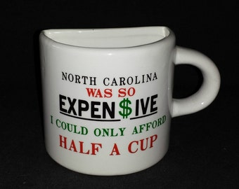 NC Souvenir Mug / North Carolina Was So Expensive I Could Only Afford Half a Cup Mug / Kitschy Souvenir Mug from North Carolina