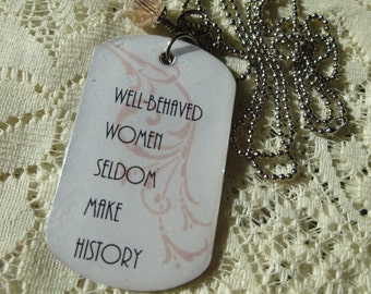 Well Behaved Women Dog Tag Pendant Message Pendant Phrase Pendant Well Behaved Women Seldom Make History Necklace