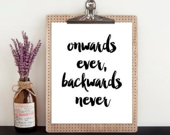 Onwards Ever, Backwards Never 8x10 Instant Download Printable Digital Art Print