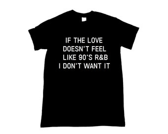 If The Love Doesn't Feel Like 90's RB I don't Want It Unisex T-Shirt (more colors and sizes)