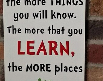 The More That You Read The More things You will Know. The More that You Learn, the more Places You'll Go Dr. Seuss, Wood Sign