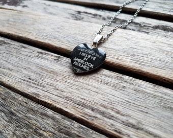 I Believe in Sherlock Holmes - Sherlock Quote Heart Cameo - Sherlock Pendant - Sherlock Necklace - Sherlock Jewellery - Fandom Jewellery
