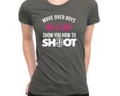 Move Over Boys Let A Girl Show You How to Shoot Shirt Female Power Birthday Present Funny Shirt Shooting Guns Shirt Girls Ladies Shirt