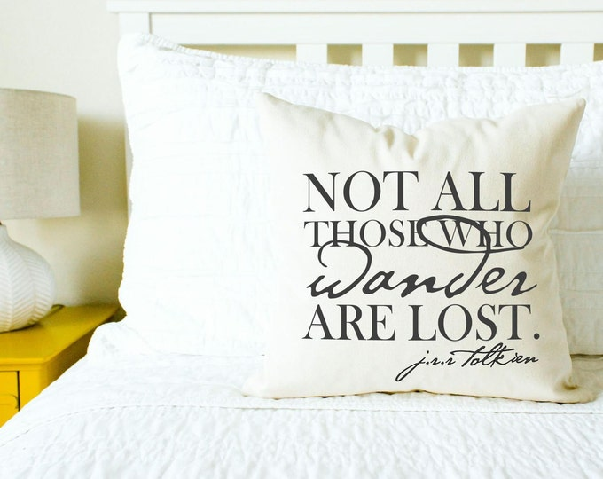 "Lord of the Rings ""Not All Those Who Wander Are Lost"" Pillow - Gift for Her, Gift for Him, Grad Gift, Home Decor, Wanderlust, Traveler"