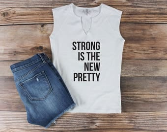 Womens Graphic Tee/ Strong is the New Pretty Womens Muscle Tee Girl Power Shirt Feminist Shirt/ Strong Women/ Mom Life Shirt/ Festival Shirt
