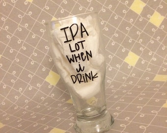 IPA lot when I drink beer glass. I pee a lot when I drink beer glass. Pilsner glass.