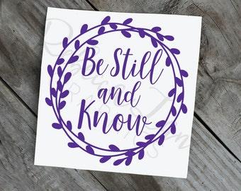 Be Still and Know | Vinyl Decal | Hand drawn wreath | Calligraphy | Yeti | Laptop | Car | Mug