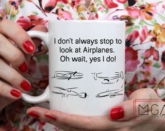 I Don't Always Stop to Look at Airplanes Mug - 11oz - 15oz - 17oz - Airplane - AvGeek - Aviation - Gift for Pilot - Coffee Mug - Camp Mug