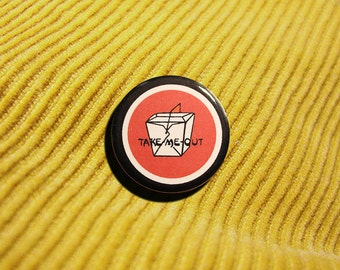 Take Me Out - 1.25 inch Pinback Button, Badge, Pin, Pin-back, Novelty, Flirty, Dating, Takeout, Food, Fast-Food, Dining, Hungry, Tasty