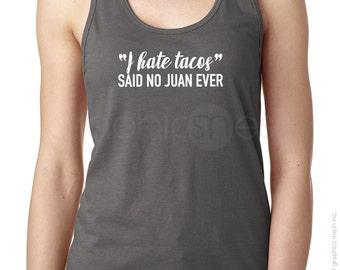 "Tank Top ""I HATE TACOS"" said no Juan ever!  Ladies Racerback Typography Shirt - humor"
