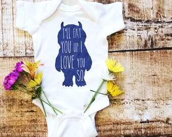 "Where the Wild Things Are ""Ill Eat You Up, I Love You So"" bodysuit. Baby. Newborn. Girl . Boy . 18 Months. 12 Months. 6."