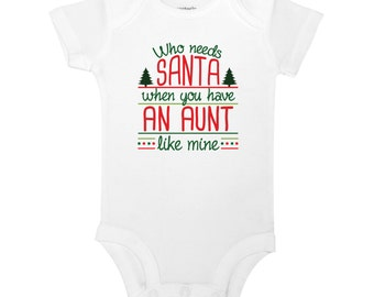 Who Needs Santa When You Have An Aunt Like Mine - Funny Christmas Baby One Piece Bodysuit or Toddler / Children's T-shirt