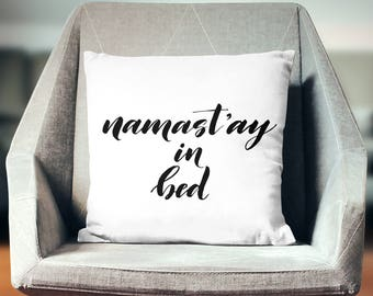 Namastay in Bed Pillow | Namastay in Bed Pillow Case | Namastay in Bed Throw Pillow | Namastay in Bed Pillow Cover | Namastay in Bed Cushion