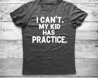 I Can't My Kid Has Practice - Baseball Mom - Sports Mom - Football Mom - Softball - Football Dad - Soccer Mom - Funny Sports Shirt