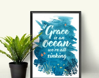 INSTANT download! If Grace is an Ocean We're All Sinking - Digital Print
