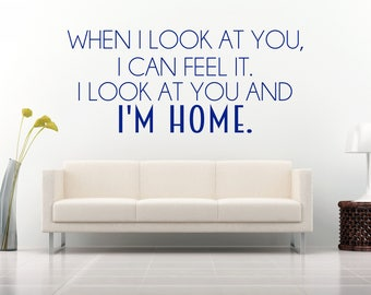 When I look at you, I can feel it. I look at you and I'm home, movie, film quote, Wall Art Vinyl Decal Sticker